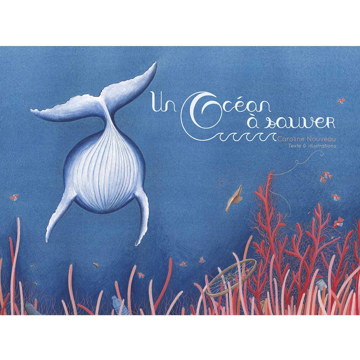 caroline-nouveau-livre-enfants-un-ocean-a-sauver-baleine-bleu-poissons-coraux-premiere-couverture